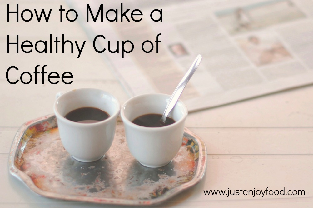 How to Make a Healthy Cup of Coffee