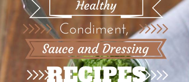 35+ Healthy Condiment, Sauce and Dressing Recipes