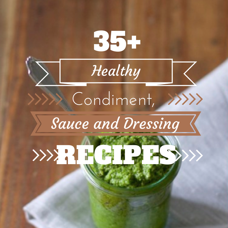 35+ Healthy Condiment, Sauce and Dressing Recipes Just Enjoy Food