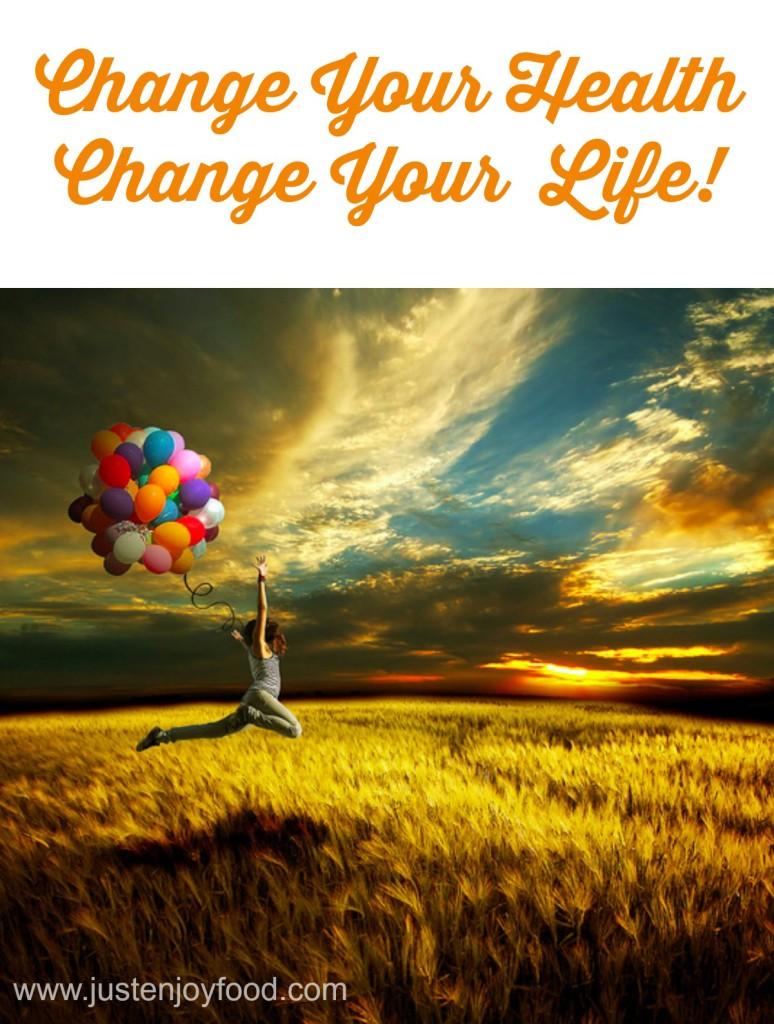 Change your Health, Change Your Life  Just Enjoy Food