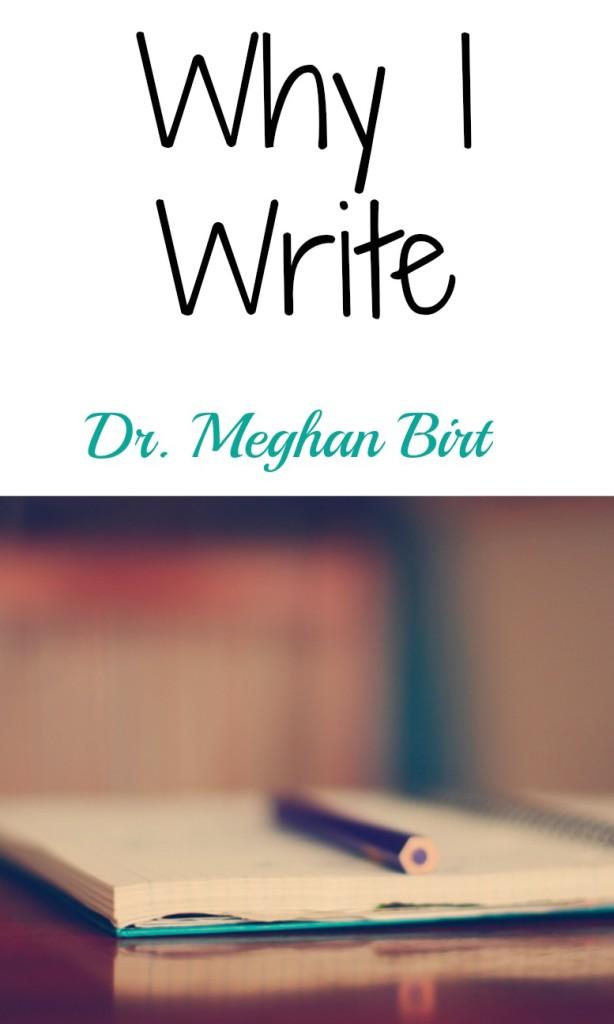 Why I Write Dr. Meghan Birt
