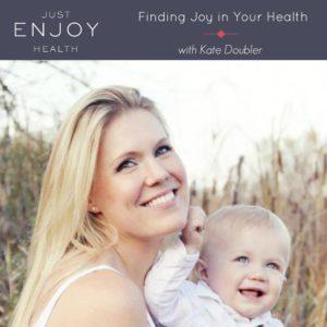 Kate Doubler Just Enjoy Health Episode 5