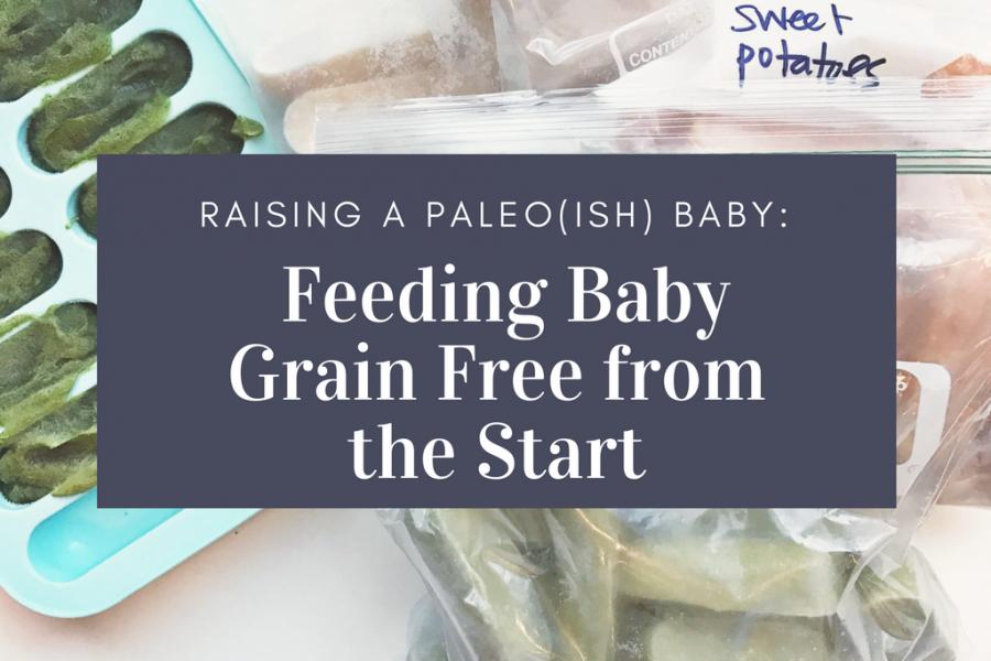 Raising a Paleo(ish) Baby: Feeding Baby Grain Free from the Start